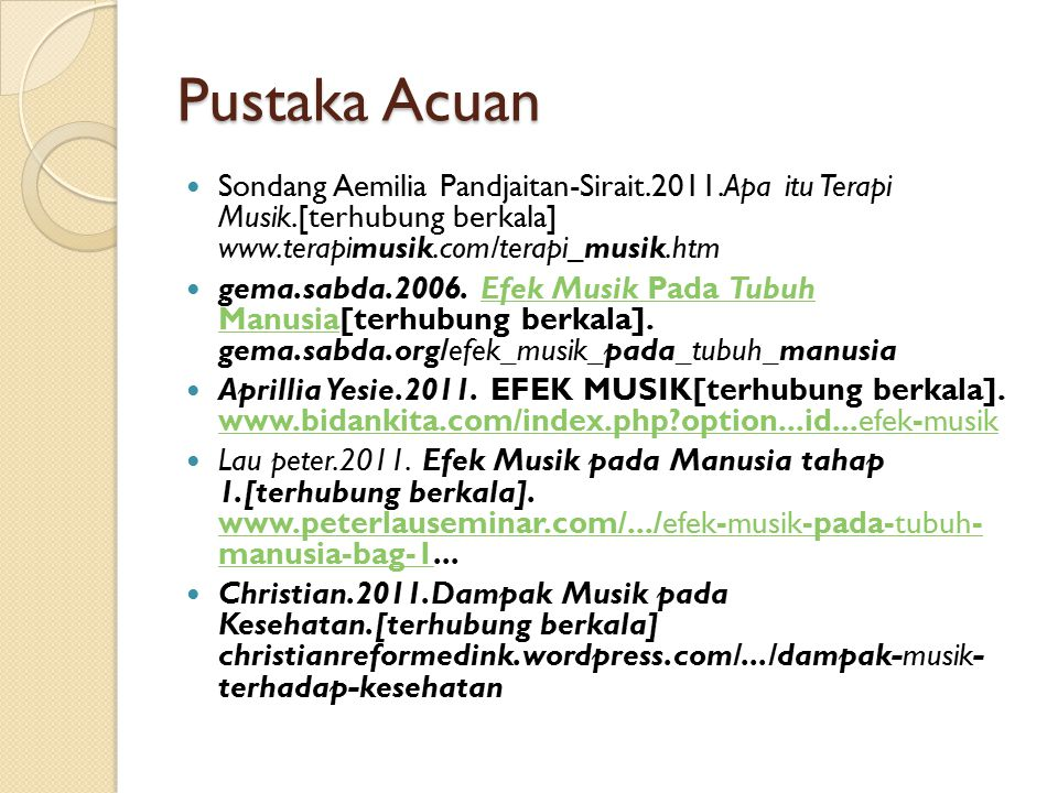 Pustaka Acuan Sondang Aemilia Pandjaitan-Sirait.2011.Apa itu Terapi Musik.[terhubung berkala] www.terapimusik.com/terapi_musik.htm.
